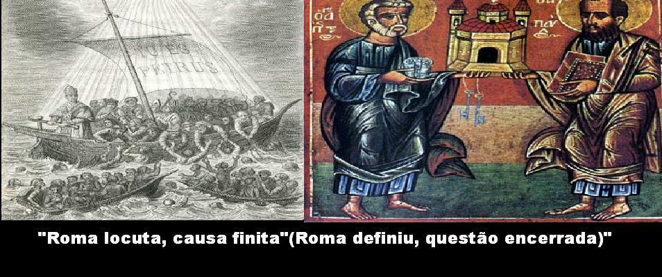 """""""Roma locuta, causa finita""""(Roma definiu, questão encerrada)."""