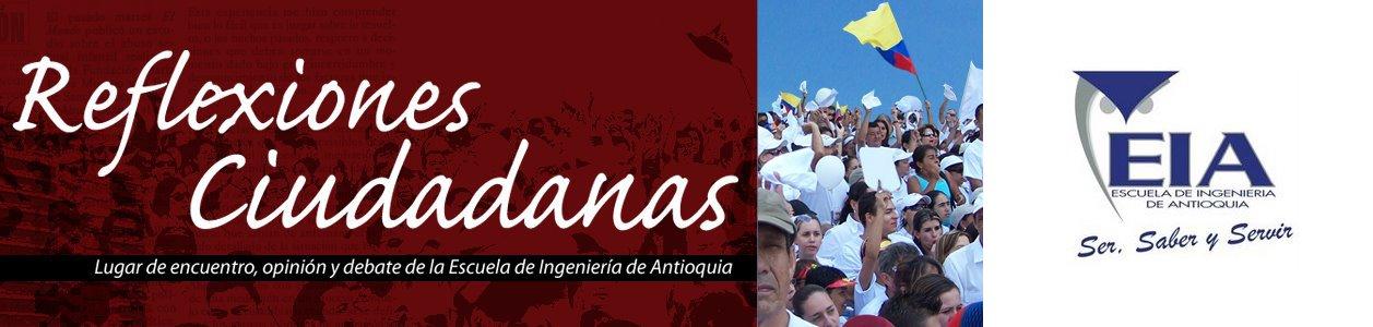 Reflexiones Ciudadanas / Escuela de Ingeniería de Antioquia (EIA)