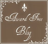 I appreciate you thinking of me, but I am now an award free blog.