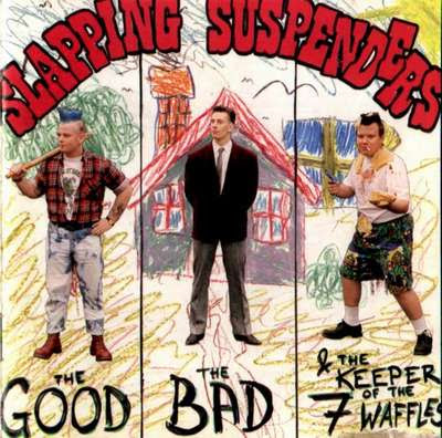 Slapping Suspenders - The Good, The Bad & The Keeper Of The 7 Waffles [1993]
