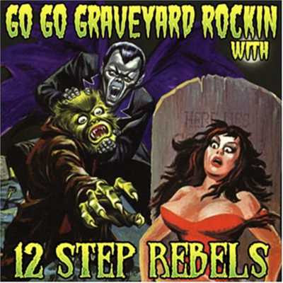 12 Step Rebels - Go Go Graveyard Rockin' [2005]