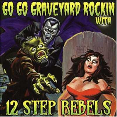 12 Step Rebels - Go Go Graveyard Rockin' [2005]