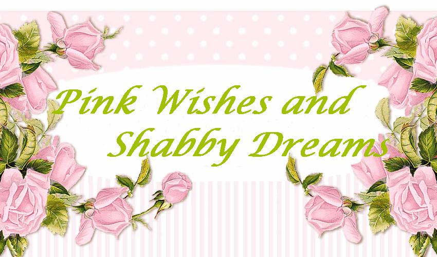 Pink wishes and Shabby Dreams