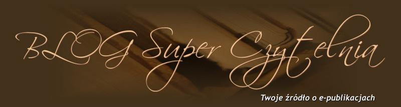 Super Czytelnia :: BLOG - Twoje źródło e-publikacji... - ebooki, audiobooki, czytniki...