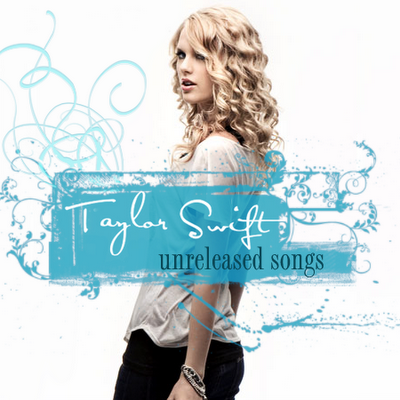 Taylor Swift - Unreleased. A beautiful cover for Taylor's unreleased songs/