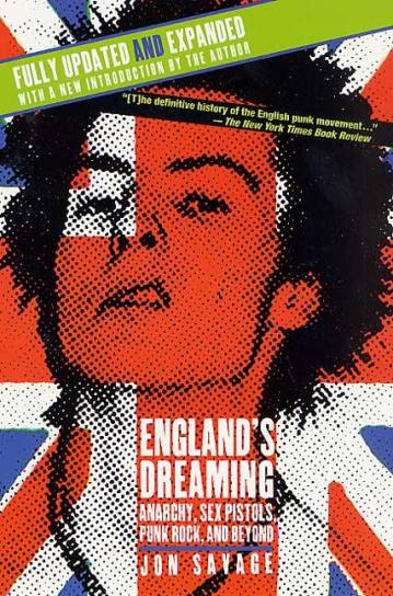 ... Savage's masterful England's Dreaming: Anarchy, Sex Pistols, Punk Rock, ...