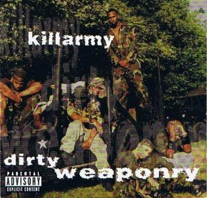 Killarmy-Dirty_Weaponry-1998-OSRKillarmy-Dirty_Weaponry-_Retail_-1998-TS4L_INTKillarmy-Dirty_Weaponry-Retail-1998-Recycled_INTKillarmy-Doomsday-_Bootleg_-2003-BKEKillarmy-Fear_Love_and_War__Limited_Edition_-2001-FSPKillarmy-Fear_Love_And_War-Retail-2001-Recycled_INTKillarmy-Silent_Weapons_for_Quiet_Wars-1997-CMS_INTKillarmy-Silent_Weapons_For_Quiet_Wars-1997-OSRKillarmy-Street_Monopoly_VLS-2001-CMSKillarmy-The_Cook_Out_BW_the_Shoot_Out-Promo-VLS-1998-JCEKillarmy-Wake_Up_BW_Camouflage_Ninjas-_VLS_-1996-JCEillarmy-Wake_Up-CD_Single-1996-CMSKillarmy-Which_Way_You_Going_BW_Nonchalantly-VLS-2002-FSP