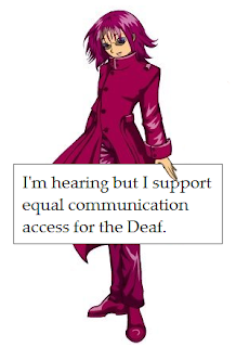 I'm hearing but I support equal communication access for the Deaf