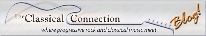The Classical Connection Blog: Where Progressive Rock and Classical Music Meet