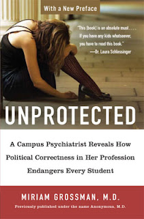Unprotected: A Campus Psychiatrist Reveals How Political Correctness in Her Profession Endangers Every Student by Miriam Grossman, M.D.