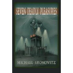 Seven Deadly Pleasures, Michael Aronovitz
