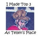 I MADE TOP 3 AT TELLEN'S PLACE