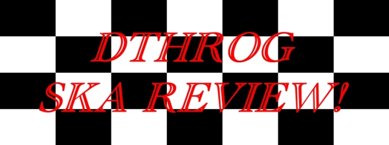 DThrog Ska Review