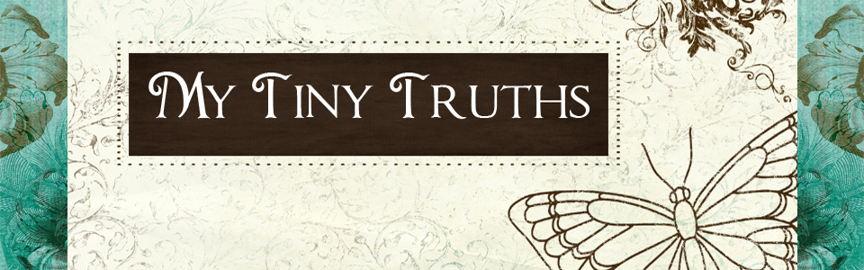 My Tiny Truths