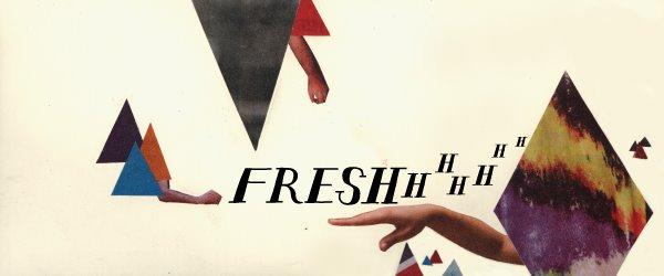freshhhhhhh
