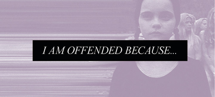 I AM OFFENDED BECAUSE...
