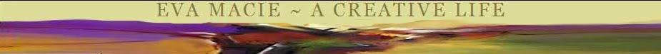 Eva Macie ~ A Creative Life