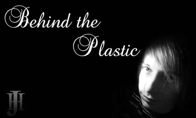 Behind the Plastic