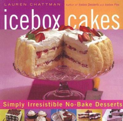 Icebox Cakes by Lauren Chattman