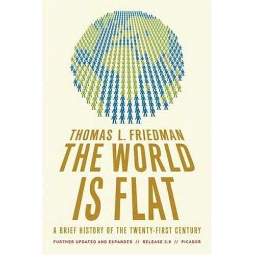 the world is flat 10 flatteners Tom friedman's ten flatteners and triple convergence tom friedman, in the world is flat (new york: faust  in addition to the ten flatteners,.