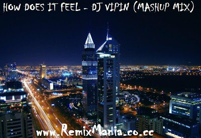 How Does It Feel - Dj Vipin (MASHUP MIX)