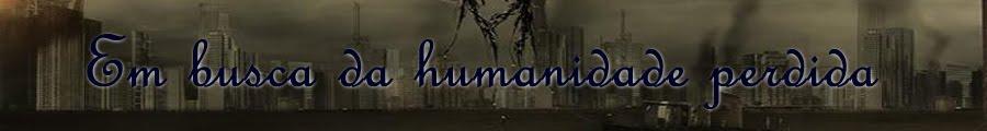 Em Busca da Humanidade Perdida