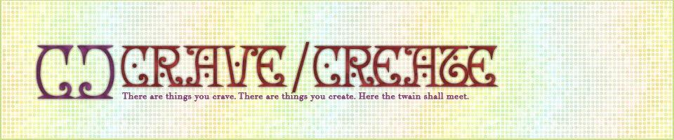 Crave / Create