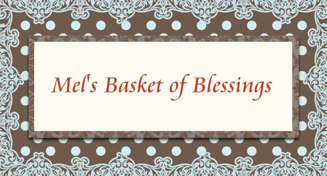 Mel's Basket of Blessings!