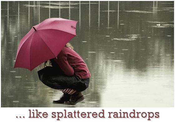 ... like splattered raindrops