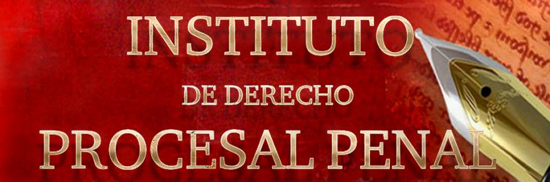 INSTITUTO DE DERECHO PROCESAL PENAL