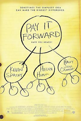 http://3.bp.blogspot.com/_Hr2EM-XHN3I/ShReyr7azxI/AAAAAAAAAWg/vvaaM2pY6WI/s400/Pay+It+Forward+Movie+Poster.jpg