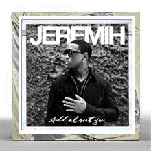"Jeremih ""All about you"""
