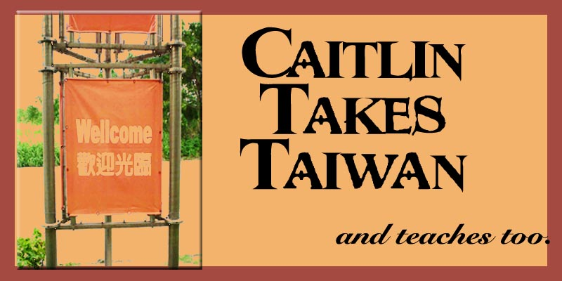 Caitlin Takes Taiwan