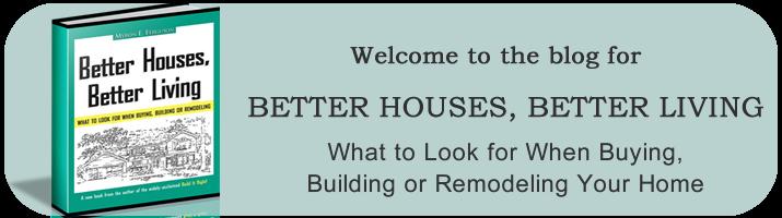 The Blog For Better Houses Better Living