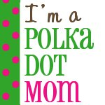 I am a Polka Dot Mom!