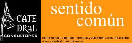 Sentido Común - El blog de Catedral Consultores - www.catedral.consultores.es