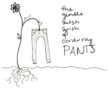 the gentle swish swish of corduroy pants