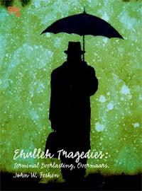 Ehullek Tragedies : Terminal Everlasting, Overmaars by John W. Fesken