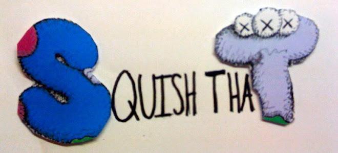 Squish thaT