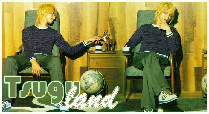 Tsugu~Land! ♥