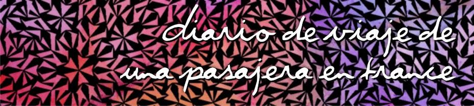 Diario de Viaje de una Pasajera en Trance