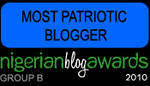 Winner 'Most Patriotic Blogger' 2010 Nigerian Blog Awards