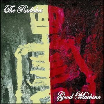 The Radishes -- Good Machine