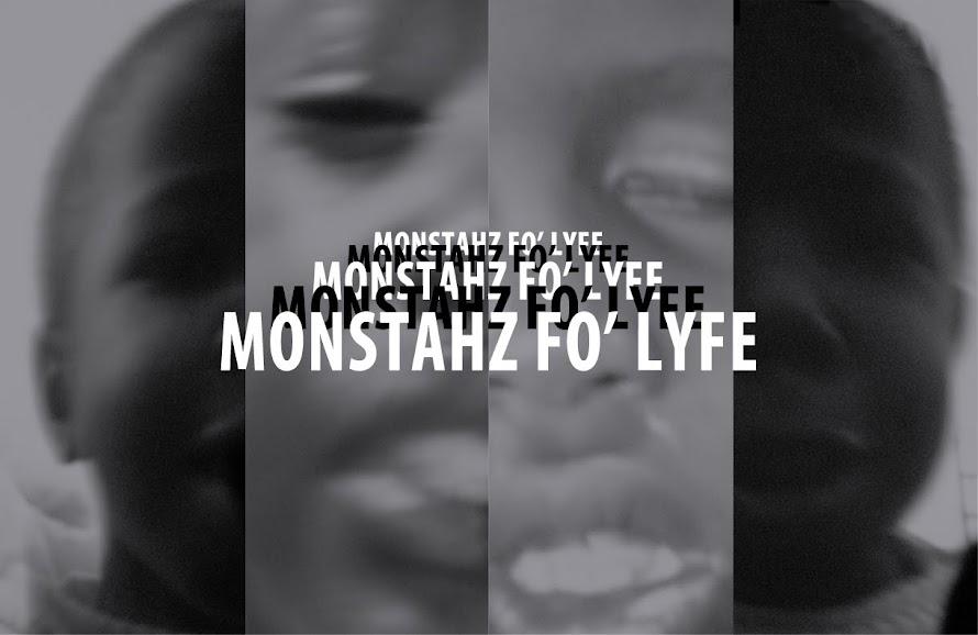 MONSTAHZ FO' LYFE