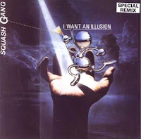 SQUASH GANG - I Want An Illusion (Special Remix 1986)