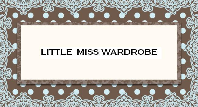 LiTtLe MisS WardroBe