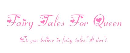 ♥ Fairy Tales for Queen