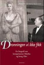 Dronningen vi ikke fikk - En biografi om kronprinsesse Mrtha og kong Olav