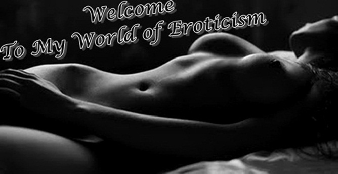 """Welcome to my world of eroticism"""