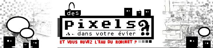 Des pixels dans votre évier ?!